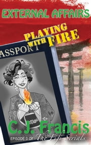 External Affairs: Playing with Fire - Episode 3 of the Fifi Serials ebook by C.J. Francis