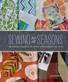 Sewing for All Seasons - 24 Stylish Projects to Stitch Throughout the Year ebook by Susan Beal