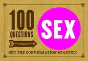 100 Questions about SEX - Get the Conversation Started! ebook by Petunia B.