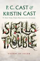 Spells Trouble - Sisters of Salem ebook by Kristin Cast, P. C. Cast