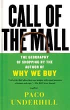 Call of the Mall ebook by Paco Underhill
