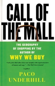 Call of the Mall - The Author of Why We Buy on the Geography of Shopping ebook by Paco Underhill