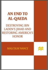An End to al-Qaeda - Destroying Bin Laden's Jihad and Restoring America's Honor ebook by Malcolm Nance