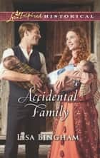 Accidental Family (Mills & Boon Love Inspired Historical) (The Bachelors of Aspen Valley, Book 2) ebook by Lisa Bingham