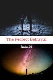 The Perfect Betrayal ebook by Rana M