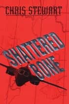 Shattered Bone ebook by Chris Stewart