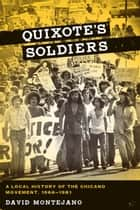 Quixote's Soldiers - A Local History of the Chicano Movement, 1966–1981 ebook by David Montejano