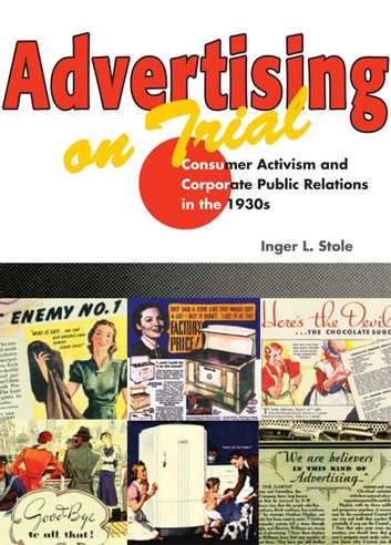Advertising on Trial - Consumer Activism and Corporate Public Relations in the 1930s ebook by Inger L. Stole