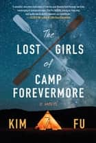 The Lost Girls of Camp Forevermore - A Novel ebook by Kim Fu