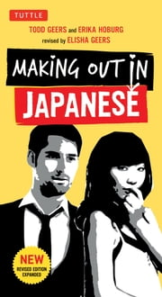 Making Out in Japanese - Revised Edition ebook by Erika Geers,Todd  Geers