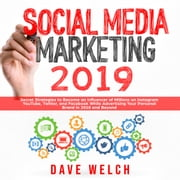 Social Media Marketing 2019: Secret Strategies to Become an Influencer of Millions on Instagram, YouTube, Twitter, and Facebook While Advertising Your Personal Brand in 2018 and Beyond audiobook by Dave Welch