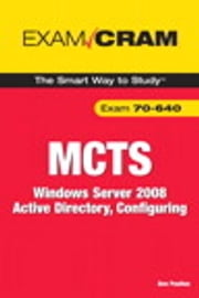 MCTS 70-640 Exam Cram: Windows Server 2008 Active Directory, Configuring - Windows Server 2008 Active Directory, Configuring ebook by Don Poulton