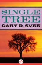 Single Tree ebook by Gary D Svee