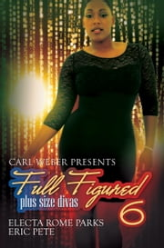 Full Figured 6: Carl Weber Presents ebook by Electa Rome Parks, Eric Pete