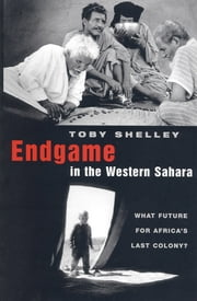 Endgame in the Western Sahara - What Future for Africa's Last Colony ebook by Toby Shelley