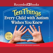 Ten Things Every Child with Autism Wishes You Knew audiobook by Ellen Notbohm