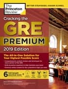Cracking the GRE Premium Edition with 6 Practice Tests, 2019 - The All-in-One Solution for Your Highest Possible Score ebook by Princeton Review