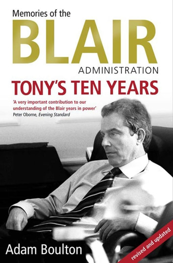 Tony's Ten Years - Memories of the Blair Administration ebook by Adam Boulton