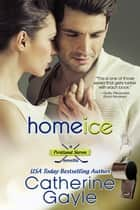 Home Ice ebook by Catherine Gayle