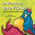 Do Parrots Have Pillows? - A Book About Where Animals Sleep audiobook by Michael Dahl