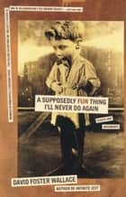A Supposedly Fun Thing I'll Never Do Again - Essays and Arguments ebook by David Foster Wallace