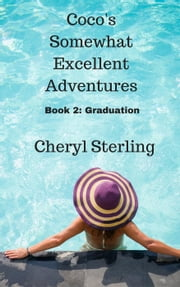 Coco's Somewhat Excellent Adventures:Graduation - Coco's Somewhat Excellent Adventures, #2 ebook by Cheryl Sterling