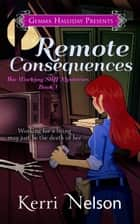 Remote Consequences ebook by Kerri Nelson