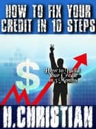How to Fix Your Credit In 10 Steps ebook by Hope A Christian