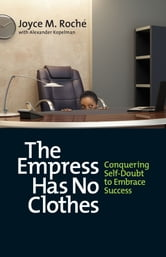 The Empress Has No Clothes - Conquering Self-Doubt to Embrace Success ebook by Joyce M. Roché,Alexander Kopelman
