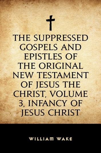 The Suppressed Gospels And Epistles Of The Original New