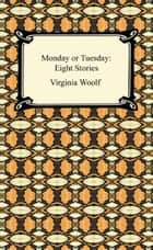 Monday or Tuesday: Eight Stories ebook by Virginia Woolf