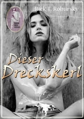 Dieser Dreckskerl ebook by Rick T. Robursky