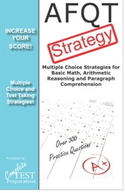 AFQT Test Strategy: Multiple Choice Strategies for the Armed Services Vocational Aptitude Battery ebook by Complete Test Preparation Team