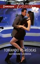 Tomando as rédeas ebook by Katherine Garbera