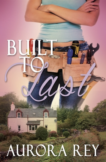 Built to Last ebook by Aurora Rey