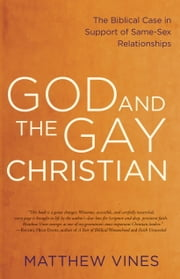 God and the Gay Christian - The Biblical Case in Support of Same-Sex Relationships ebook by Matthew Vines