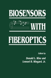 Biosensors with Fiberoptics ebook by Jr. Wingard,Donald L. Wise