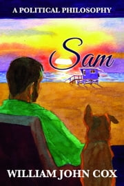 Sam: A Political Philosophy ebook by William John Cox
