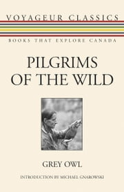 Pilgrims of the Wild ebook by Grey Owl,Michael Gnarowski,Hugh Eayrs