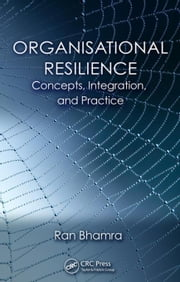 Organisational Resilience: Concepts, Integration, and Practice ebook by Bhamra, Ran