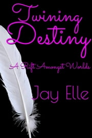 Twining Destiny: A Rift amongst Worlds ebook by Jay Elle