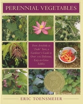 Perennial Vegetables - From Artichokes to Zuiki Taro, A Gardener's Guide to Over 100 Delicious and Easy to Grow Edibles ebook by Eric Toensmeier