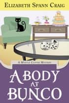 A Body at Bunco - A Myrtle Clover Cozy Mystery ebook by Elizabeth Spann Craig