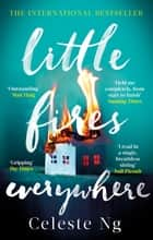Little Fires Everywhere - The New York Times Top Ten Bestseller e-bok by Celeste Ng