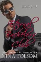 Eternal Bachelors Club (Books 1 - 3) ebook by Tina Folsom