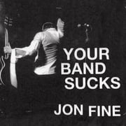 Your Band Sucks - What I Saw at Indie Rock's Failed Revolution (But Can No Longer Hear) audiobook by Jon Fine