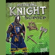 Medieval Knight Science - Armor, Weapons, and Siege Warfare audiobook by Allison Lassieur