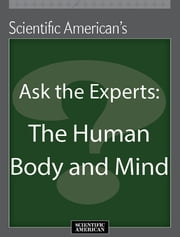 Ask the Experts: The Human Body and Mind ebook by Scientific American Editors