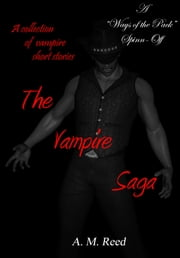 The Vampire Saga (Ways of the Pack series Spin-Off) ebook by A. M. Reed