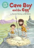 Cave Boy and the Egg - Independent Reading Turquoise 7 ebook by Damian Harvey, Bill Bolton